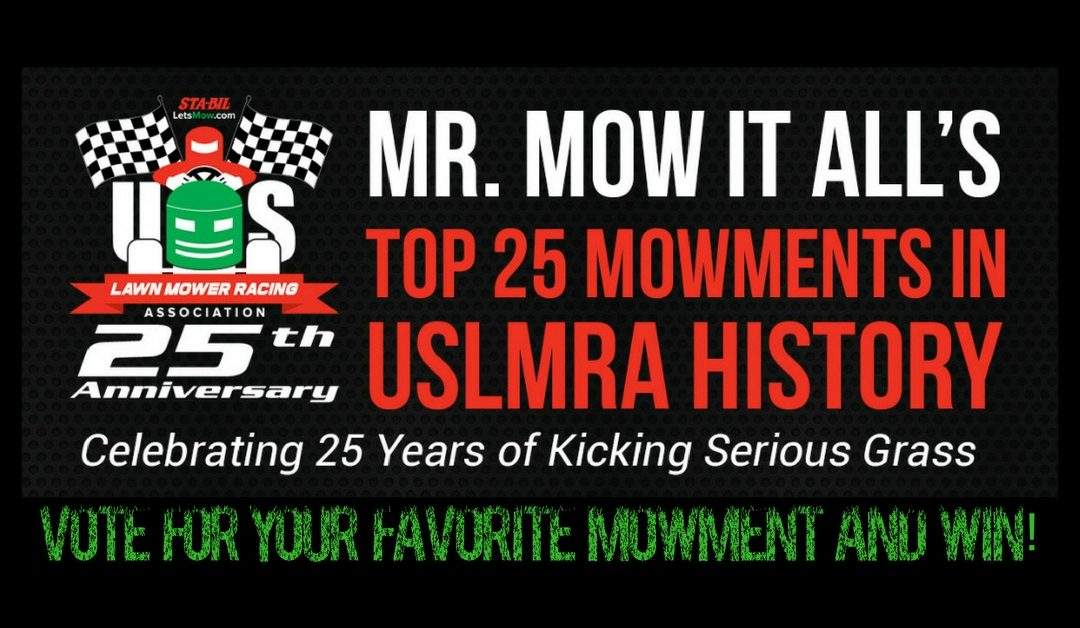 Mr. Mow It All's Top 25 MOWments of USLMRA History